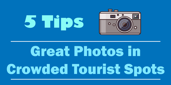 tips for great photos in tourist locations